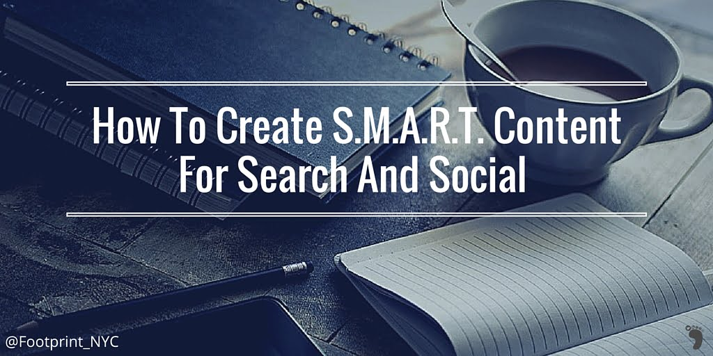 How To Create S.M.A.R.T. Content For Search And Social