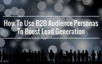 How To Use B2B Audience Personas To Boost Lead Generation