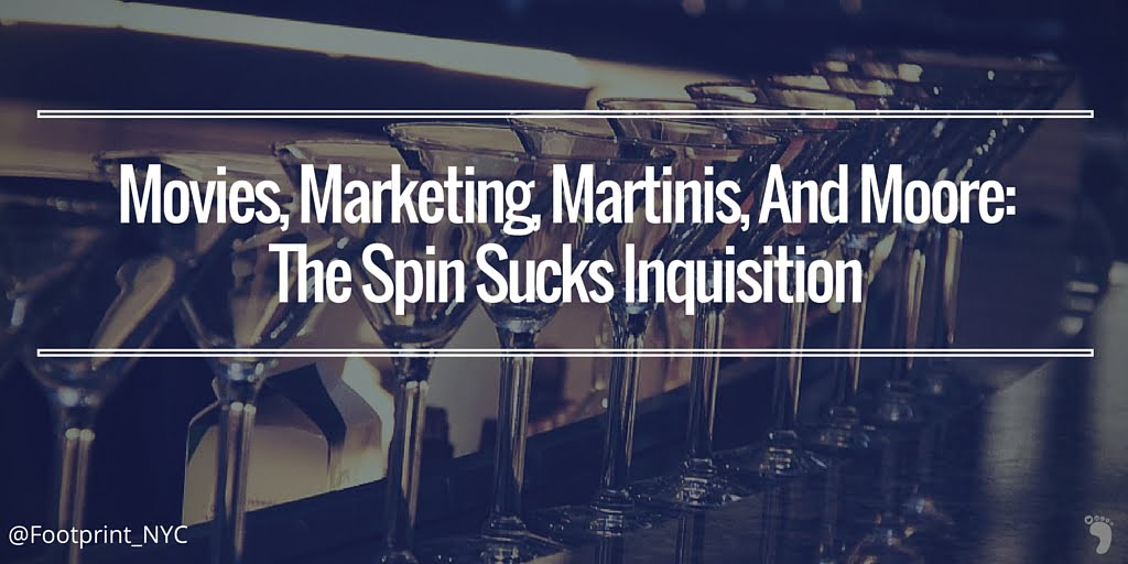Movies, Marketing, Martinis, And Moore: The Spin Sucks Inquisition